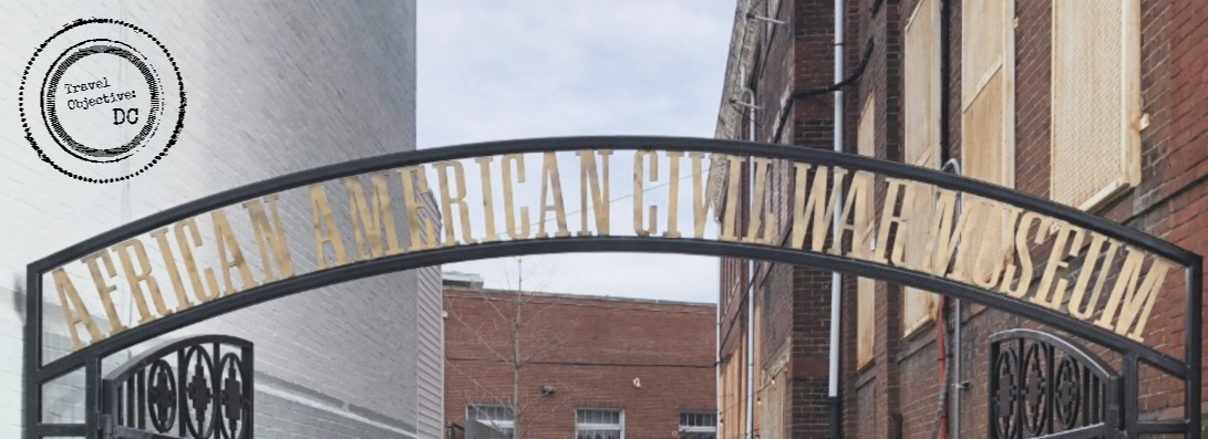 African American Civil War Museum | Washington DC | Travel Objective DC| U Street| Vermont Avenue